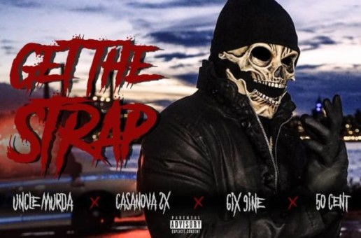 "Uncle Murda | 50 Cent | 6ix9ine | Casanova – ""Get The Strap"" (Official Video)"