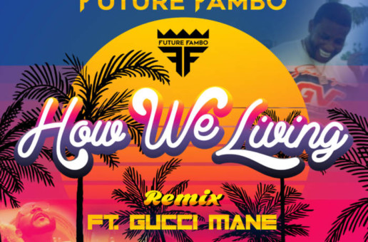 Future Fambo – How We Living Ft. Gucci Mane (Video)