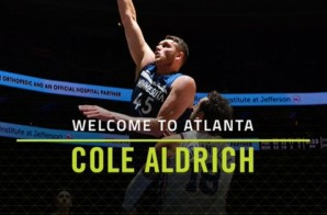 Welcome To Atlanta: The Atlanta Hawks Have Signed Cole Aldrich