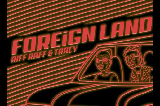 RiFF RaFF – Foreign Land Ft. Lil Tracy