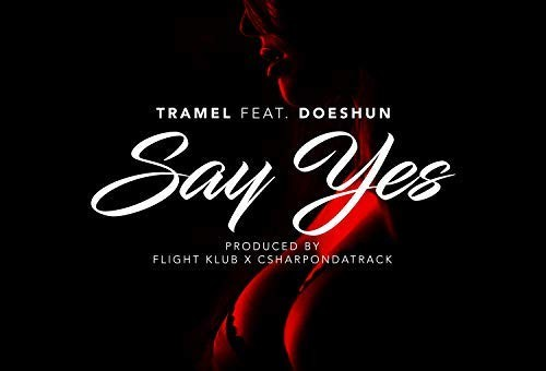 TraMel – Say Yes ft Doeshun