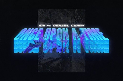 IDK x Denzel Curry – Once Upon A Time