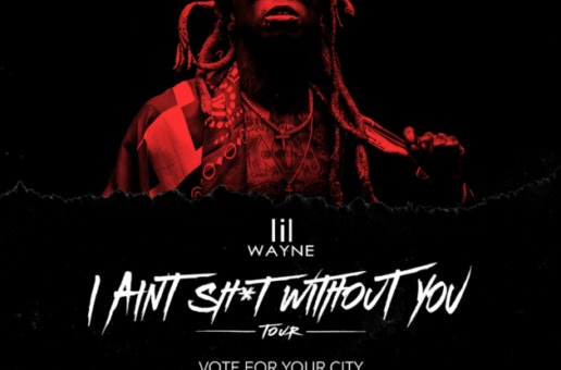 "Lil Wayne Announces ""I Ain't Shit Without You"" Tour"