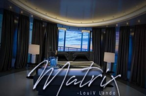 Loui V Lando – Matrix (Video)
