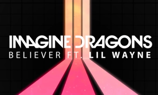 Imagine Dragons – Believer Ft. Lil Wayne (Video)