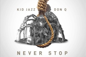 Kid Jazz – Never Stop Ft. Don Q