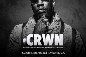 Tune Into CRWN: A Conversation w/ 2 Chainz & Elliot Wilson on March 3rd!