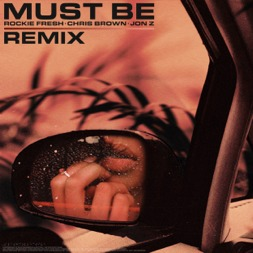 Rockie Fresh x Chris Brown & Jon Z – Must Be (Remix)