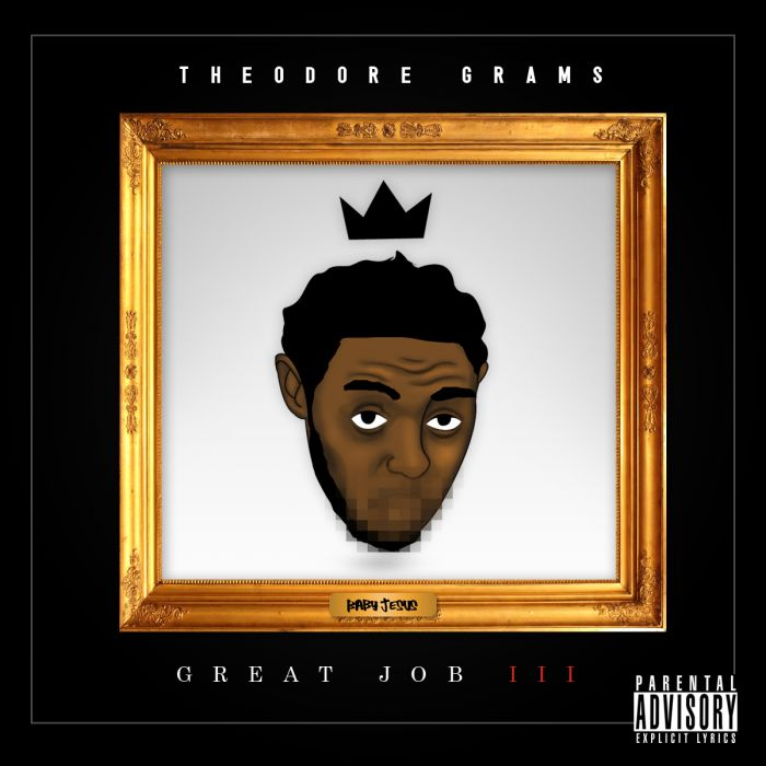 Theodore Grams (@realtheograms) – Great Job 3 #GJ3 (Mixtape)