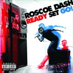 Roscoe Dash – Ready Set Go! (Debut Album That Never Dropped)