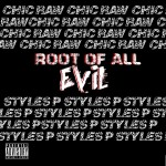 Chic Raw – Root of All Evil Ft. Styles P (Prod by Artiphacts)
