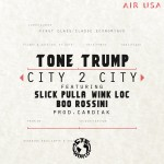 @ToneTrump – City 2 City Ft. @WinkLoc @CTEBooRossini & @UDayPulla (Prod. By @Cardiakflatline)