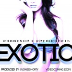 Bones (@BonesHR) – Exotic Ft. @Rediroc215 (Prod by @JonesShorty)