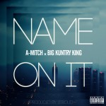 A. Mitch (@AdottMitch) – Name On It Ft. Big Kuntry King (@BigKuntryKing) (Prod. by @StroudTBG)