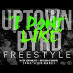 Uptown Byrd (@Uptown_Byrd) – I Don't LIke Freestyle
