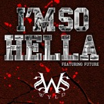 Wyld Money (@WyldMoney) – So Hella Ft. Future (@1future)
