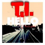 T.I. – Hello Ft. Cee-Lo Green (Prod by The Neptunes)