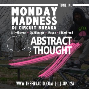 Monday-maddness-300x300 2nite 8pm  #MondayMadness w/ Dj Circuit Breaka (@DjCircuitbreaka) Ft Abstract Thought (@BillyAbstract) @TheFnRadio