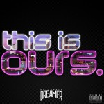 Alexander Dreamer – This Is Ours