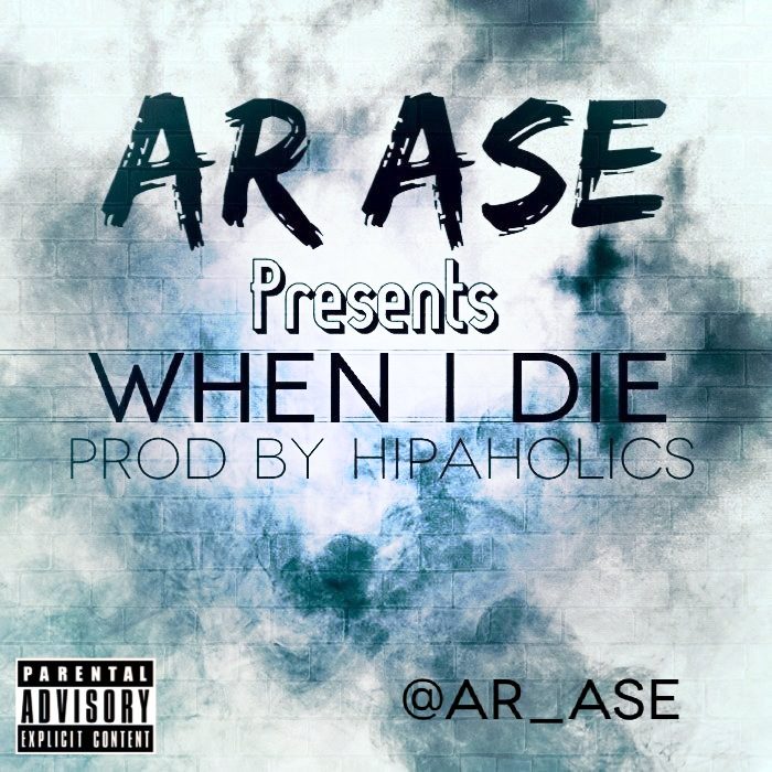 a-r-ase-when-i-die-prod-by-hipaholics-HHS1987-2013 A.R. Ase - When I Die (Prod by Hipaholics)