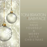 Toni Braxton & Babyface – Have Yourself A Merry Little Christmas
