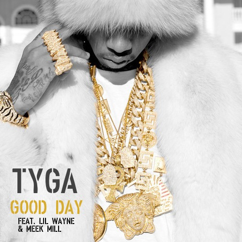 Tyga – Good Day Ft. Lil Wayne & Meek Mill (Audio)