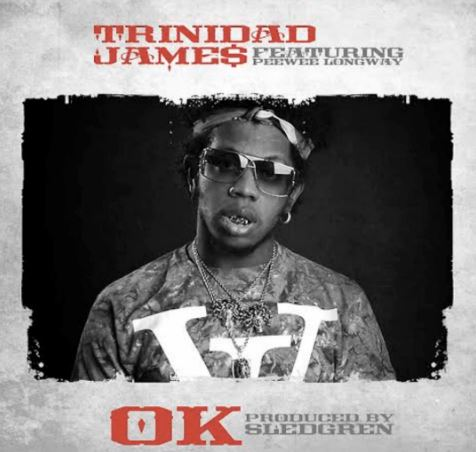 trinidad-james-ok Trinidad James x PeeWee Longway - Ok (Prod. by Sledgren)