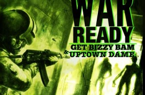Get Bizzy Bam – War Ready Freestyle Ft Uptown Dame