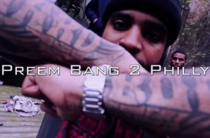 Preem – Bang 2 Philly (Video)