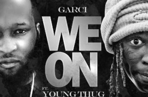 Garci – We On Ft. Young Thug (Prod. By All Star)