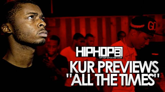 "kur-previews-all-the-times HHS1987 Exclusive: Kur Previews ""All The Times"" (Prod. By E-Money) (Video)"