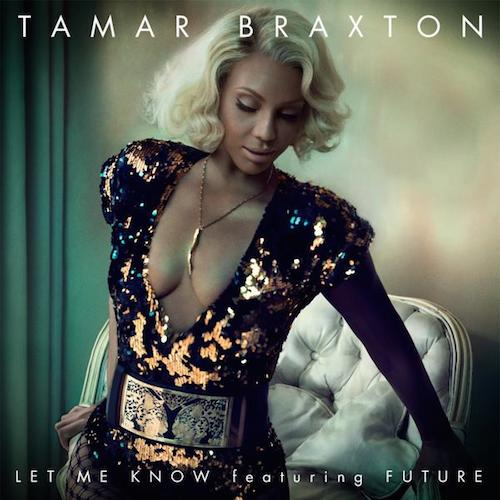 Tamar_Braxton_Let_Me_Know_Future Tamar Braxton - Let Me Know Ft. Future (Video)