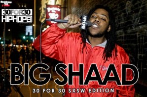 Big Shaad – 30 For 30 Freestyle (2015 SXSW Edition) (Video)