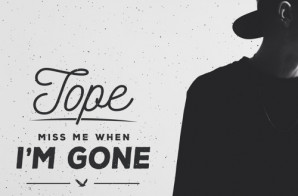 TOPE – Miss Me When I'm Gone Ft. Dizz