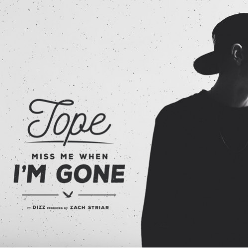 Screen-Shot-2015-05-04-at-1.08.17-PM-1-499x500 TOPE - Miss Me When I'm Gone Ft. Dizz