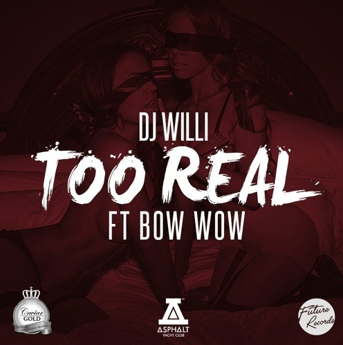 DJWilli DJ Willi - Too Real Ft. Bow Wow