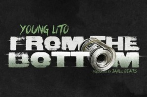 Young Lito – From The Bottom (Prod. By Jahlil Beats)