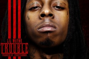 Lil Wayne – Trouble (Prod. By StreetRunner)