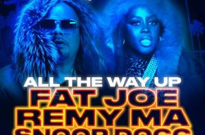 Fat Joe x Remy Ma – All The Way Up (Remix) Ft.  Snoop Dogg, E-40, & The Game