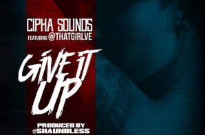 Cipha Sounds – Give It Up Ft. Ve (Roc Nation)