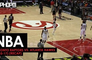 NBA: Toronto Raptors vs. Atlanta Hawks (3-10-17) (Recap) (Video)