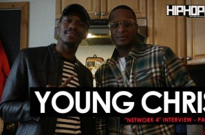 "Young Chris ""Network 4"" Interview Part 2 (HHS1987 Exclusive)"