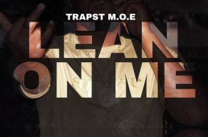 TrapStreet Moe – Lean On Me (Prod. By Dougie)