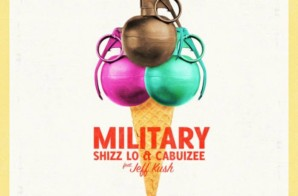 Shizz Lo & Cabuizee – Military feat. Jeff Kush