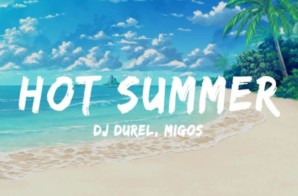 DJ Durel, Migos – Hot Summer (Video)