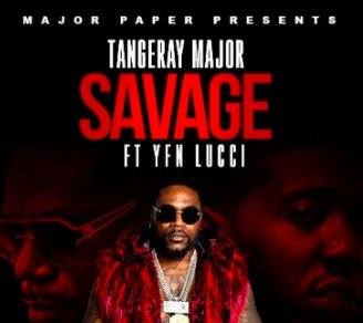 Tangeray Major – Savage Ft. YFN Lucci