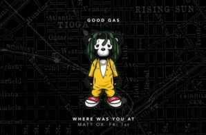 Good Gas – Where Was You At ft Matt Ox & FKi 1st