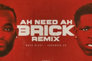 Moka Blast – Ah Need Ah Brick (Remix) Ft. Casanova