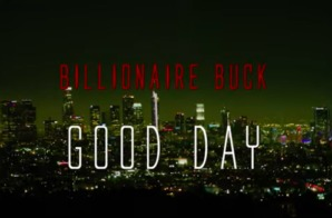 Billionaire Buck – Good Day (Video)