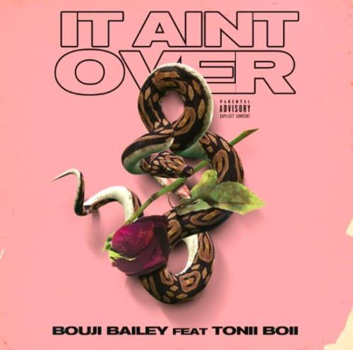 Bouji Bailey + Tonii Boii – It Ain't Over